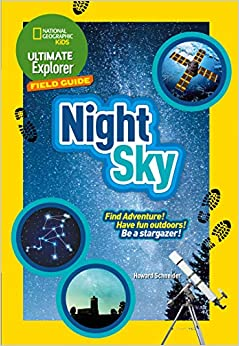 Ultimate Explorer Field Guides Night Sky: Find Adventure! Have fun outdoors! Be a stargazer! (National Geographic Kids)