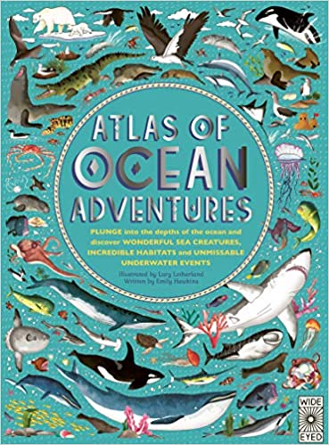 Atlas of Ocean Adventures: A Collection of Natural Wonders, Marine Marvels and Undersea Antics from Across the Globe: 1